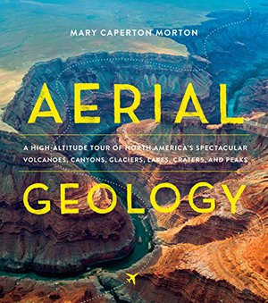 Preview thumbnail for 'Aerial Geology: A High-Altitude Tour of North America's Spectacular Volcanoes, Canyons, Glaciers, Lakes, Craters, and Peaks