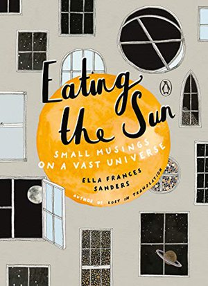 Preview thumbnail for 'Eating the Sun: Small Musings on a Vast Universe