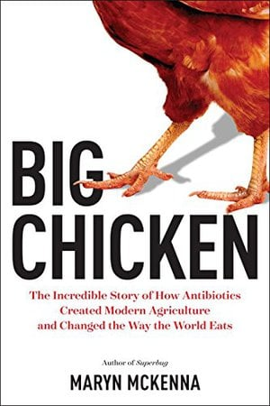 Preview thumbnail for 'Big Chicken: The Incredible Story of How Antibiotics Created Modern Agriculture and Changed the Way the World Eats