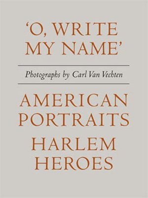Preview thumbnail for 'O, Write My Name' : American Portraits, Harlem Heroes
